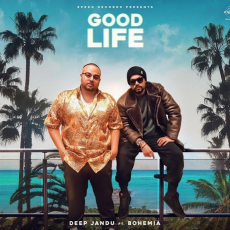 Good Life - Deep Jandu Ft. Bohemia