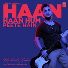 Haan Haan Hum Peete Hain - Millind Gaba
