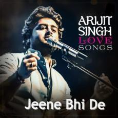 Jeene Bhi De - Arijit Singh