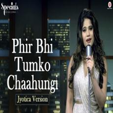 Phir Bhi Tumko Chaahungi Cover - Jyotica Tangri