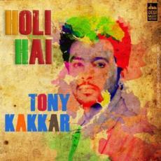 Holi Hai - Tony Kakkar