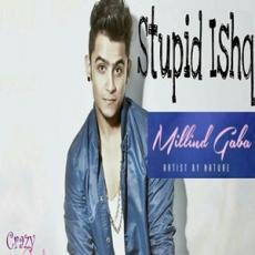 Stupid Ishq - Millind Gaba
