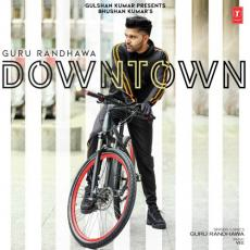Downtown - Guru Randhawa