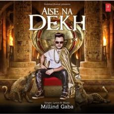 Aise Na Dekh (Millind Gaba) Single