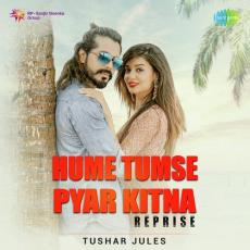 Hume Tumse Pyar Kitna (Reprise) - Tushar Jules