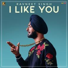 I Like You - Ravneet Singh