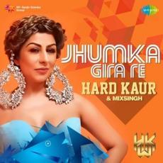 Jhumka Gira Re - Hard Kaur