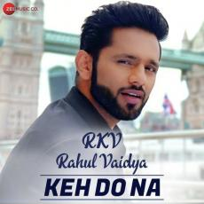 Keh Do Na - Rahul Vaidya RKV