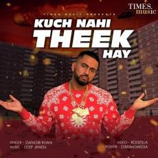 Kuch Nahi Theek Hay - Gangis Khan