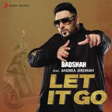 Let It Go - Badshah Ft Andrea Jeremiah