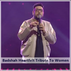 Badshah Heartfelt Tribute To Women