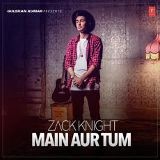 Main Aur Tum by Zack Knight