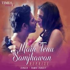 Main Tenu Samjhawan (Reprise) - Pawni Pandey