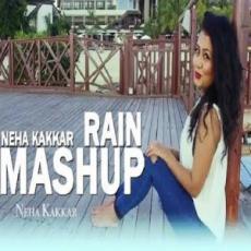 Rain Mashup – Neha Kakkar