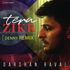 Tera Zikr - Denny Remix Ft. Darshan Raval