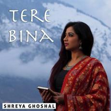 Tere Bina - Shreya Ghoshal