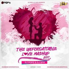 The Unforgettable Love (Mashup 2017) - Dj Pops