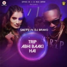 Trip Abhi Baaki Hai (Shivi DJ Bravo)