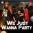 We Just Wanna Party (Dr Zeus Nyvaan) Single